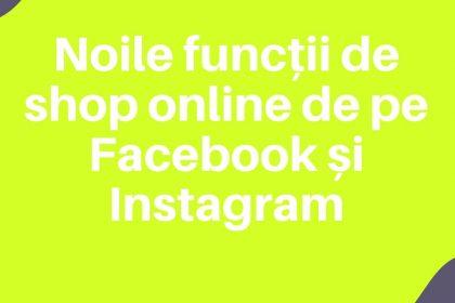 Noile functii de shop online de pe Facebook si Instagram