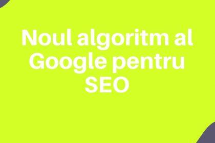 Noul algoritm al Google pentru SEO