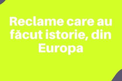 Reclame care au facut istorie din Europa